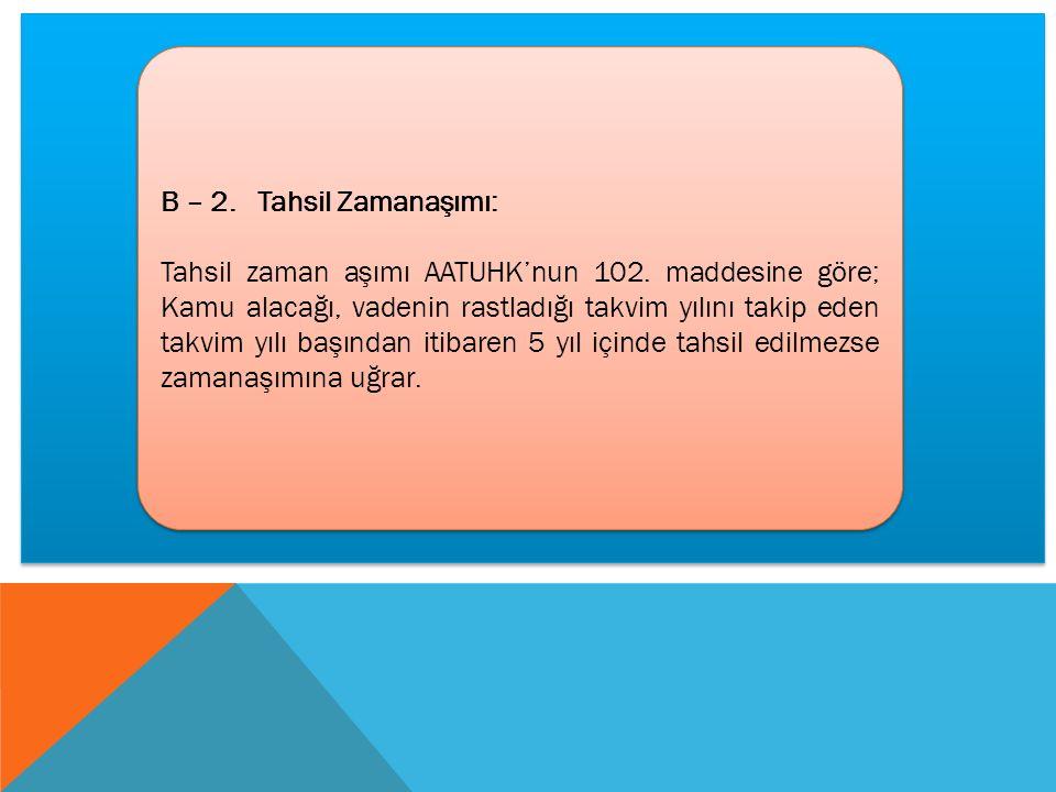 B – 2.Tahsil Zamanaşımı: Tahsil zaman aşımı AATUHK'nun 102.