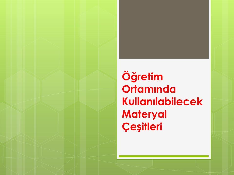  Yazılı Materyaller  Resim ve Grafikler  Tepegöz Asetatları  Gerçek kişi, nesneler ve Modeller  Ses Kasetleri  Tv.