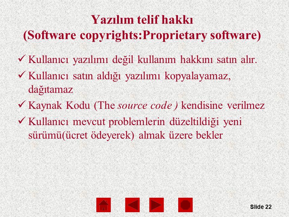 Slide 22 Yazılım telif hakkı (Software copyrights:Proprietary software) Kullanıcı yazılımı değil kullanım hakkını satın alır.
