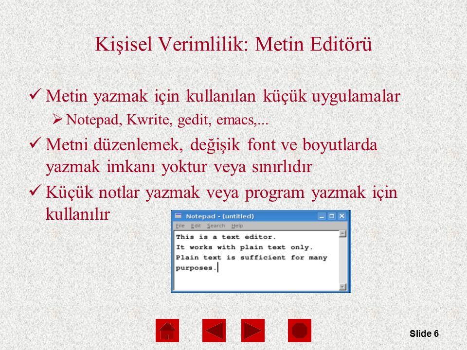 Slide 6 Kişisel Verimlilik: Metin Editörü Metin yazmak için kullanılan küçük uygulamalar  Notepad, Kwrite, gedit, emacs,...