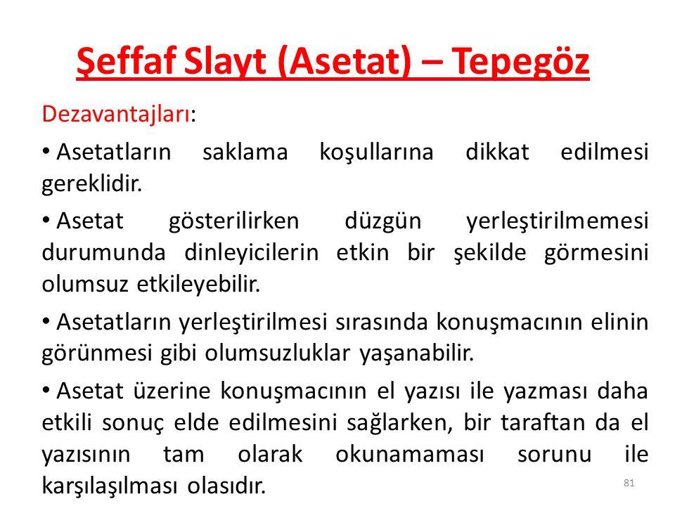 81 Şeffaf Slayt (Asetat) – Tepegöz Dezavantajları: Asetatların saklama koşullarına dikkat edilmesi gereklidir. Asetat gösterilirken düzgün yerleştiril