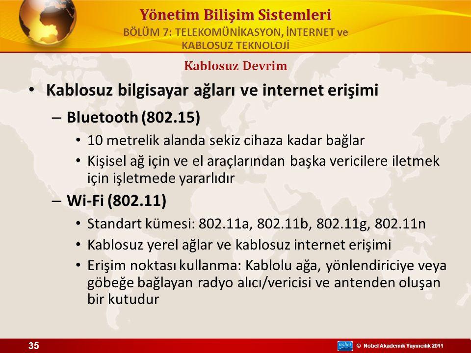 © Nobel Akademik Yayıncılık 2011 Yönetim Bilişim Sistemleri Kablosuz bilgisayar ağları ve internet erişimi – Bluetooth (802.15) 10 metrelik alanda sek