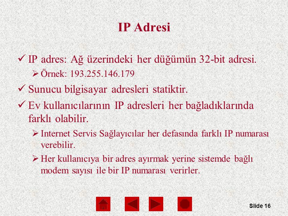 Slide 16 IP Adresi IP adres: Ağ üzerindeki her düğümün 32-bit adresi.