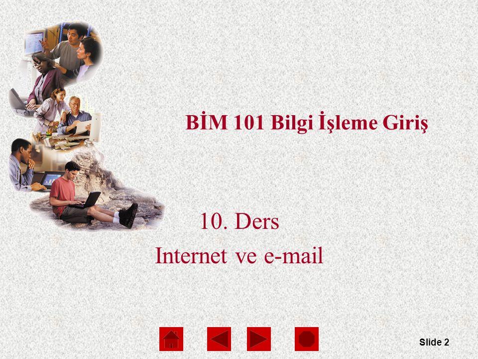Slide 2 BİM 101 Bilgi İşleme Giriş 10. Ders Internet ve e-mail