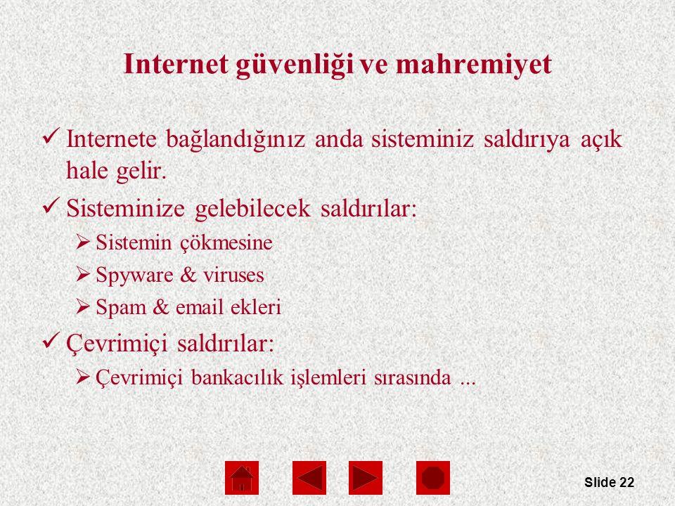 Slide 22 Internet güvenliği ve mahremiyet Internete bağlandığınız anda sisteminiz saldırıya açık hale gelir.