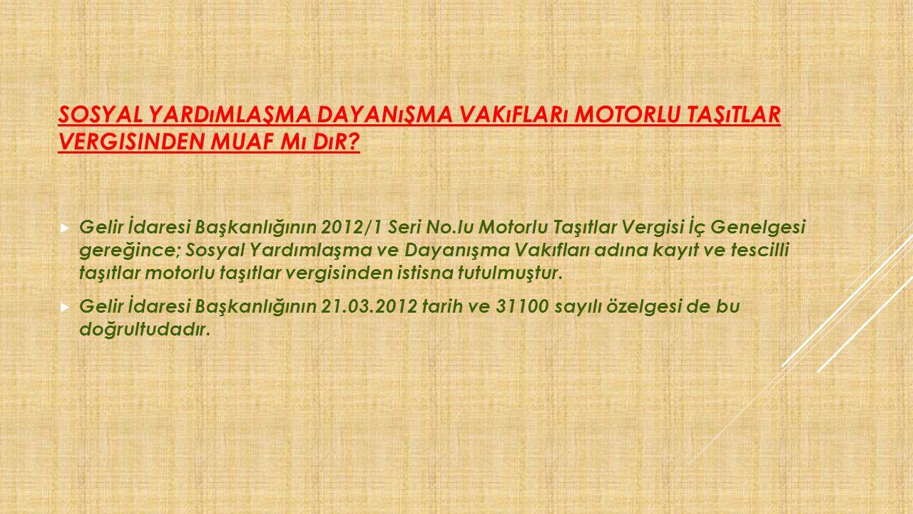 SOSYAL YARDıMLAŞMA DAYANıŞMA VAKıFLARı MOTORLU TAŞıTLAR VERGISINDEN MUAF Mı DıR?  Gelir İdaresi Başkanlığının 2012/1 Seri No.lu Motorlu Taşıtlar Verg