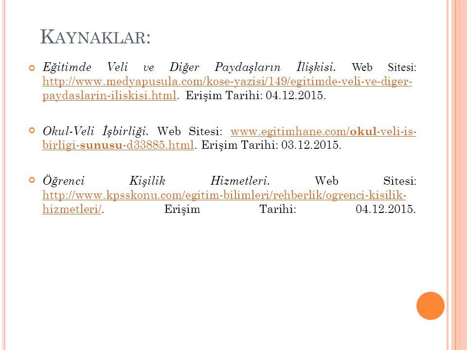 K AYNAKLAR : Eğitimde Veli ve Diğer Paydaşların İlişkisi. Web Sitesi: http://www.medyapusula.com/kose-yazisi/149/egitimde-veli-ve-diger- paydaslarin-i