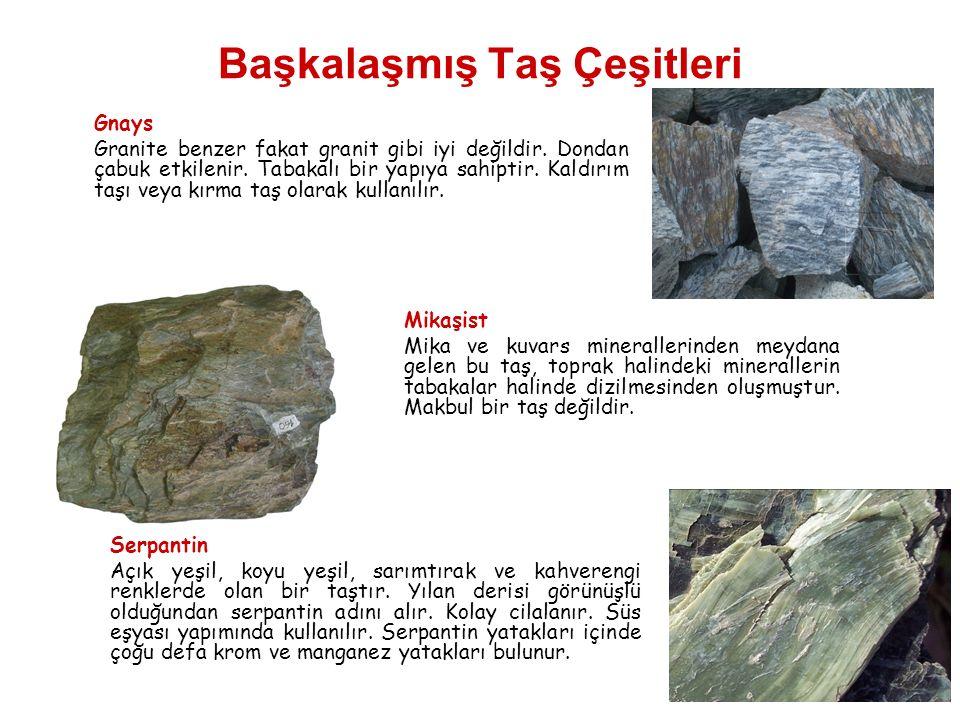 Başkalaşmış Taş Çeşitleri Gnays Granite benzer fakat granit gibi iyi değildir. Dondan çabuk etkilenir. Tabakalı bir yapıya sahiptir. Kaldırım taşı vey