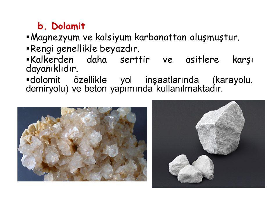 b. Dolamit  Magnezyum ve kalsiyum karbonattan oluşmuştur.  Rengi genellikle beyazdır.  Kalkerden daha serttir ve asitlere karşı dayanıklıdır.  dol