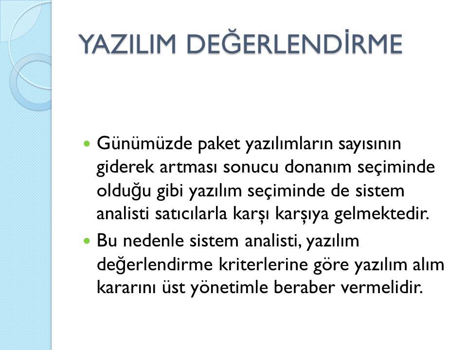 YAZILIM DE Ğ ERLEND İ RME Günümüzde paket yazılımların sayısının giderek artması sonucu donanım seçiminde oldu ğ u gibi yazılım seçiminde de sistem analisti satıcılarla karşı karşıya gelmektedir.
