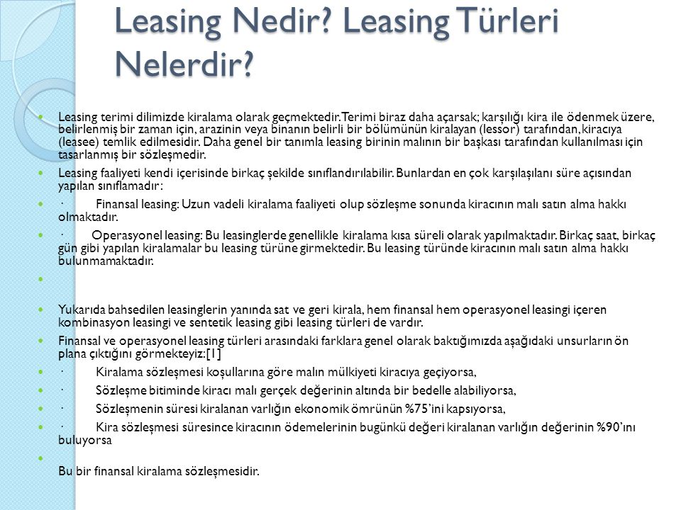 Leasing Nedir? Leasing Türleri Nelerdir? Leasing terimi dilimizde kiralama olarak geçmektedir. Terimi biraz daha açarsak; karşılı ğ ı kira ile ödenmek