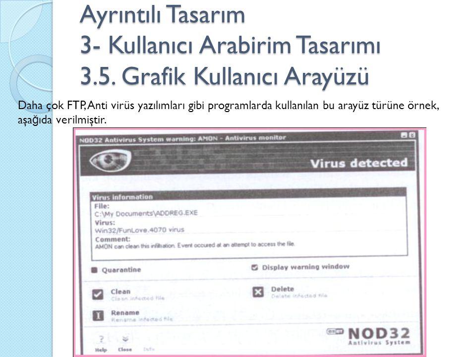 Ayrıntılı Tasarım 3- Kullanıcı Arabirim Tasarımı 3.5. Grafik Kullanıcı Arayüzü Daha çok FTP, Anti virüs yazılımları gibi programlarda kullanılan bu ar
