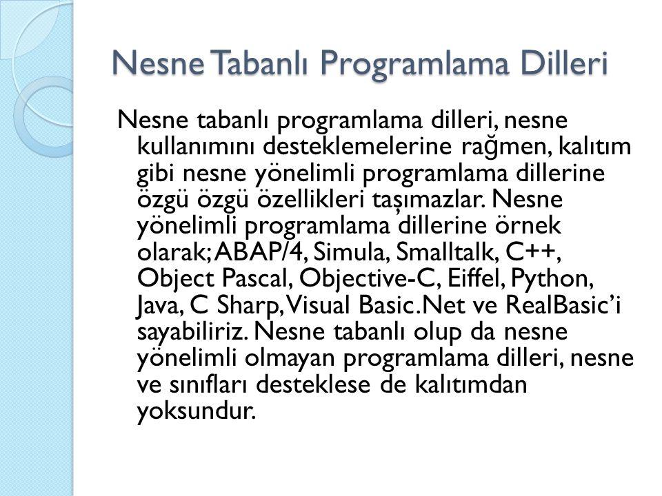 Nesne Tabanlı Programlama Dilleri Nesne tabanlı programlama dilleri, nesne kullanımını desteklemelerine ra ğ men, kalıtım gibi nesne yönelimli programlama dillerine özgü özgü özellikleri taşımazlar.