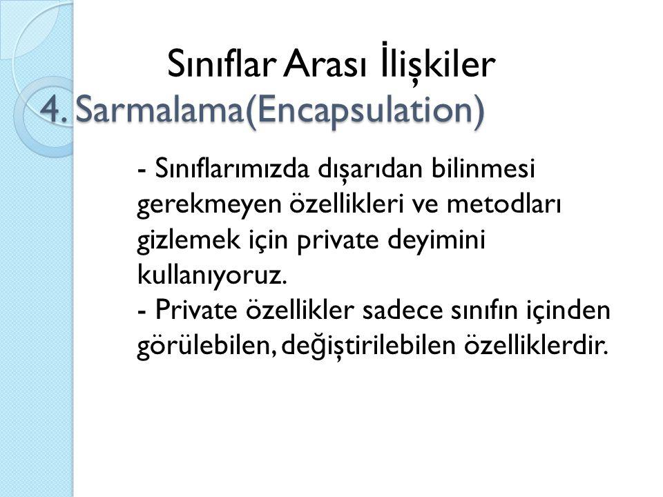 4. Sarmalama(Encapsulation) Sınıflar Arası İ lişkiler - Sınıflarımızda dışarıdan bilinmesi gerekmeyen özellikleri ve metodları gizlemek için private d
