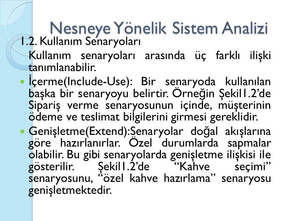 Nesneye Yönelik Sistem Analizi 1.2. Kullanım Senaryoları Kullanım senaryoları arasında üç farklı ilişki tanımlanabilir. İ çerme(Include-Use): Bir sena
