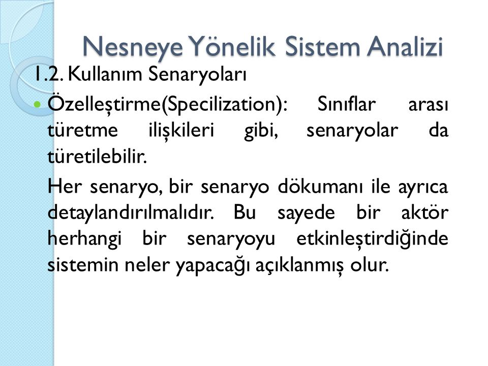 Nesneye Yönelik Sistem Analizi 1.2. Kullanım Senaryoları Özelleştirme(Specilization): Sınıflar arası türetme ilişkileri gibi, senaryolar da türetilebi