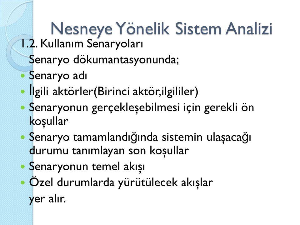 Nesneye Yönelik Sistem Analizi 1.2. Kullanım Senaryoları Senaryo dökumantasyonunda; Senaryo adı İ lgili aktörler(Birinci aktör,ilgililer) Senaryonun g