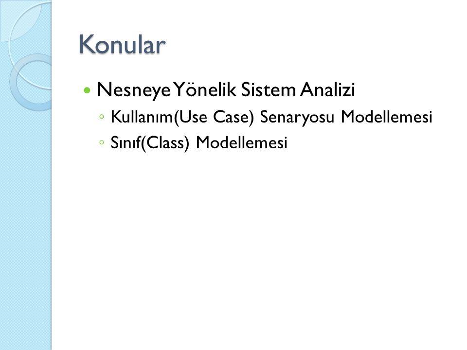 Konular Nesneye Yönelik Sistem Analizi ◦ Kullanım(Use Case) Senaryosu Modellemesi ◦ Sınıf(Class) Modellemesi