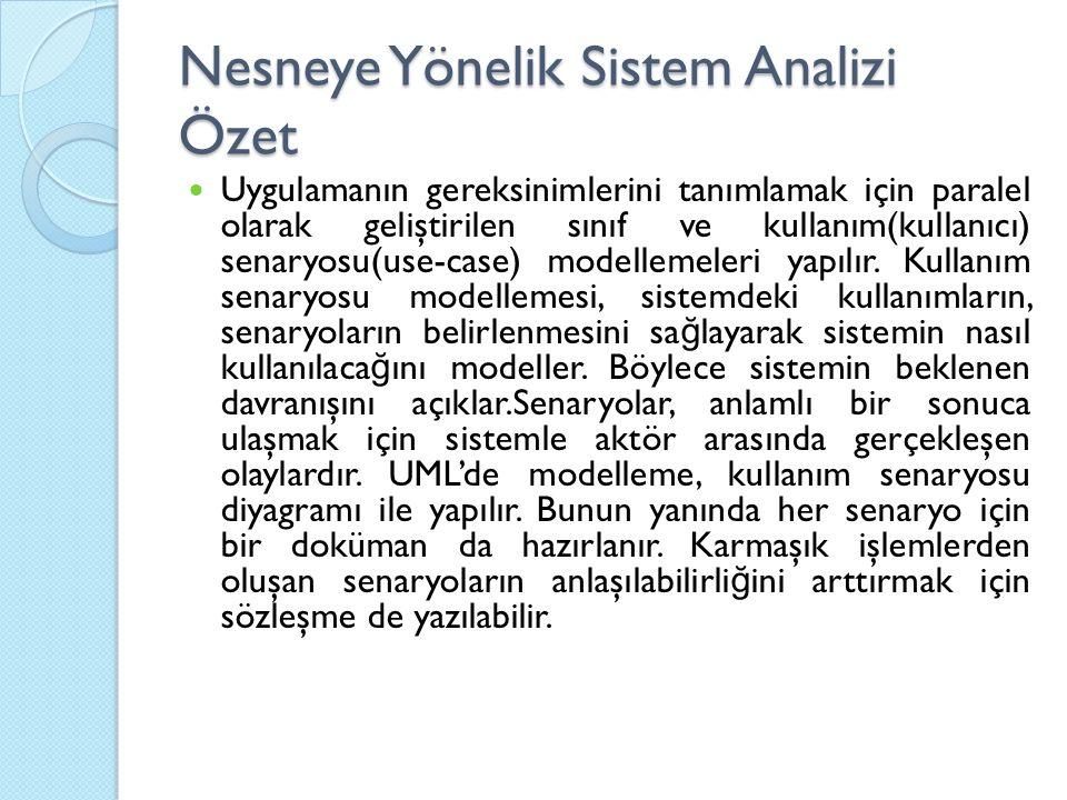 Nesneye Yönelik Sistem Analizi Özet Uygulamanın gereksinimlerini tanımlamak için paralel olarak geliştirilen sınıf ve kullanım(kullanıcı) senaryosu(use-case) modellemeleri yapılır.