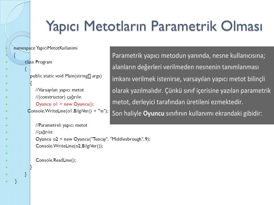 namespace YapiciMetotKullanimi { class Program { public static void Main(string[] args) { //Varsayılan yapıcı metot //(constructor) ça ğ rılır. Oyuncu