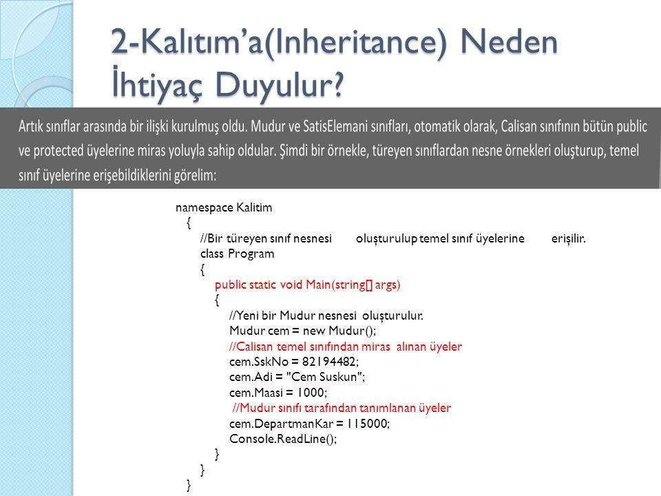 2-Kalıtım'a(Inheritance) Neden İ htiyaç Duyulur? namespace Kalitim { //Bir türeyen sınıf nesnesi oluşturulup temel sınıf üyelerine erişilir. class Pro