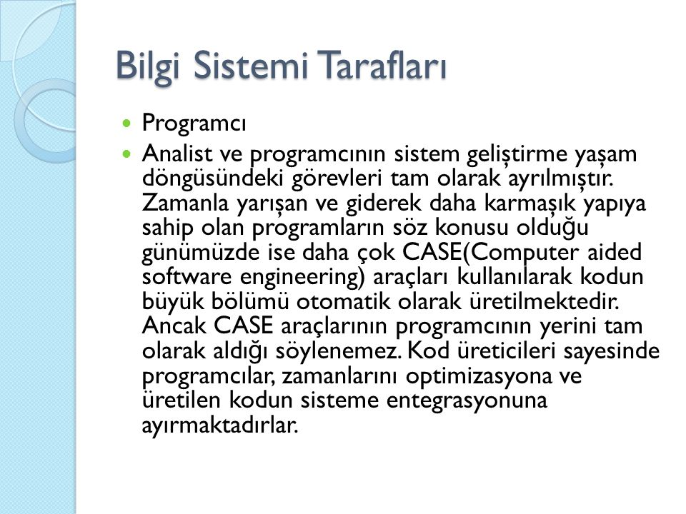 Bilgi Sistemi Tarafları Programcı Analist ve programcının sistem geliştirme yaşam döngüsündeki görevleri tam olarak ayrılmıştır.