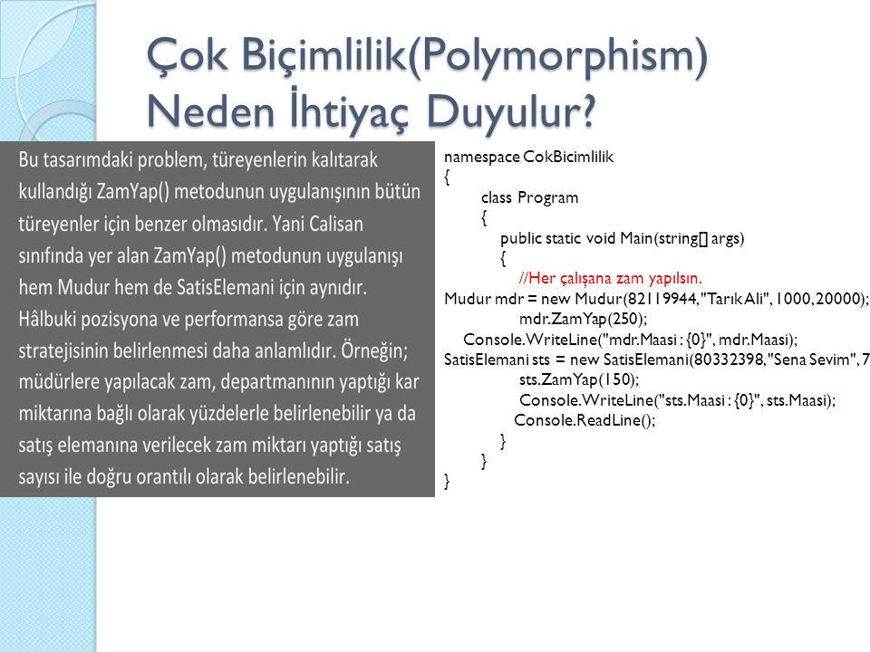 Çok Biçimlilik(Polymorphism) Neden İ htiyaç Duyulur? namespace CokBicimlilik { class Program { public static void Main(string[] args) { //Her çalışana