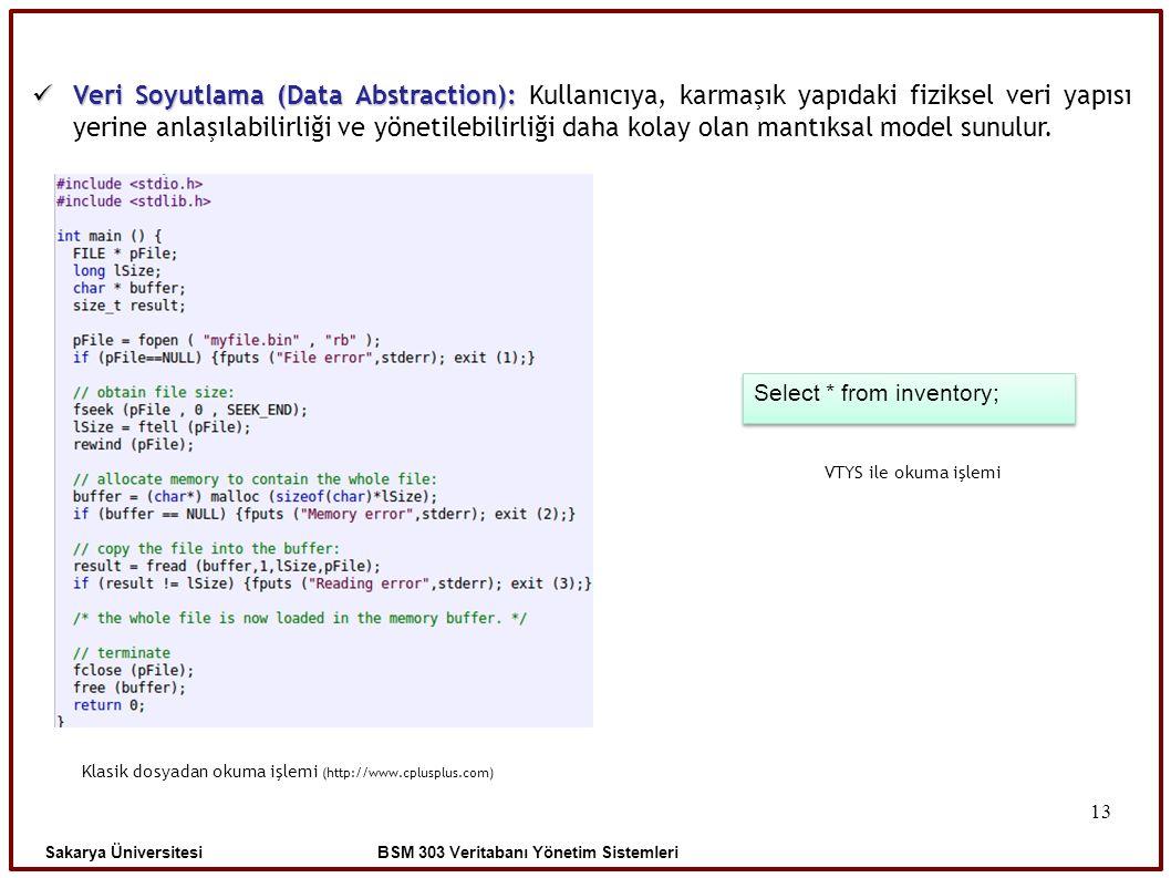 13 Sakarya Üniversitesi BSM 303 Veritabanı Yönetim Sistemleri Veri Soyutlama (Data Abstraction): Veri Soyutlama (Data Abstraction): Kullanıcıya, karma