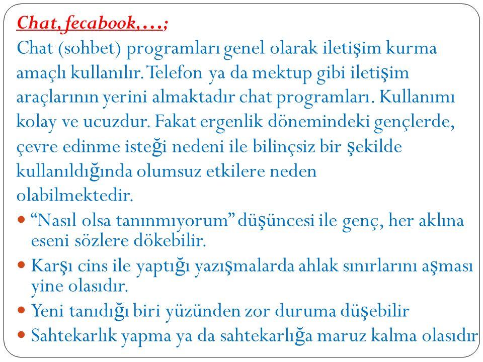 Chat, fecabook,…; Chat (sohbet) programları genel olarak ileti ş im kurma amaçlı kullanılır.