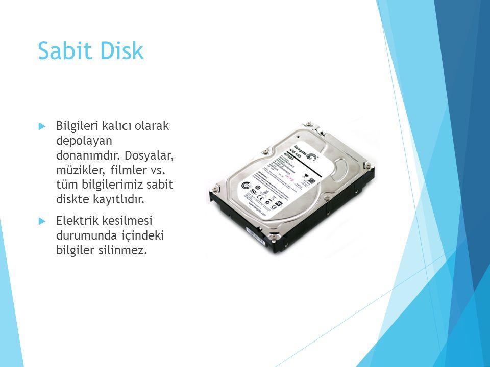 Sabit Disk  Bilgileri kalıcı olarak depolayan donanımdır. Dosyalar, müzikler, filmler vs. tüm bilgilerimiz sabit diskte kayıtlıdır.  Elektrik kesilm