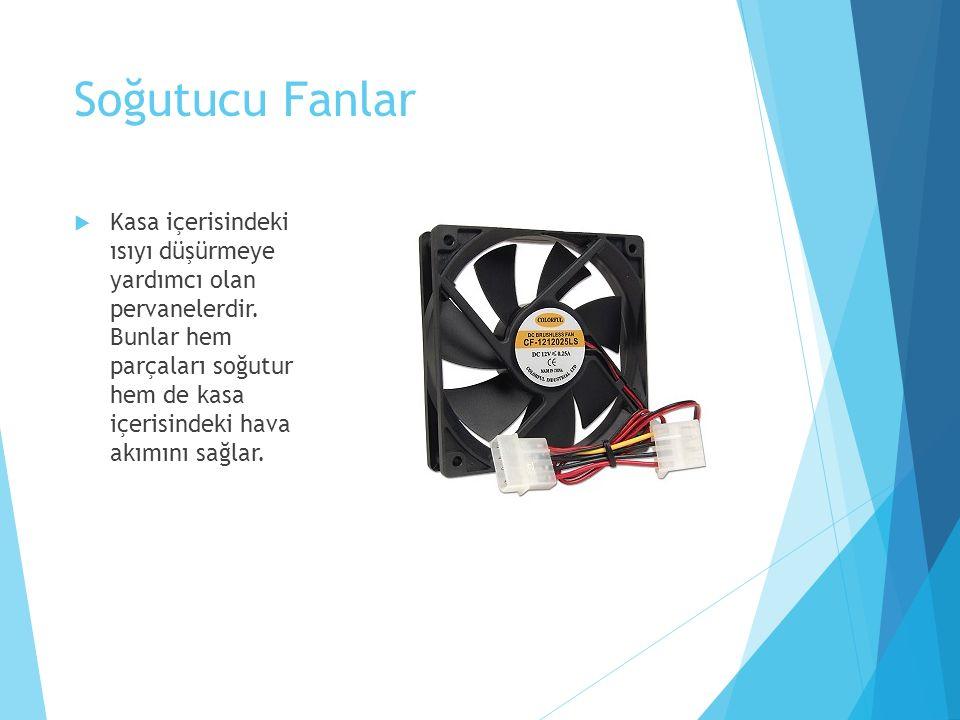 Soğutucu Fanlar  Kasa içerisindeki ısıyı düşürmeye yardımcı olan pervanelerdir. Bunlar hem parçaları soğutur hem de kasa içerisindeki hava akımını sa