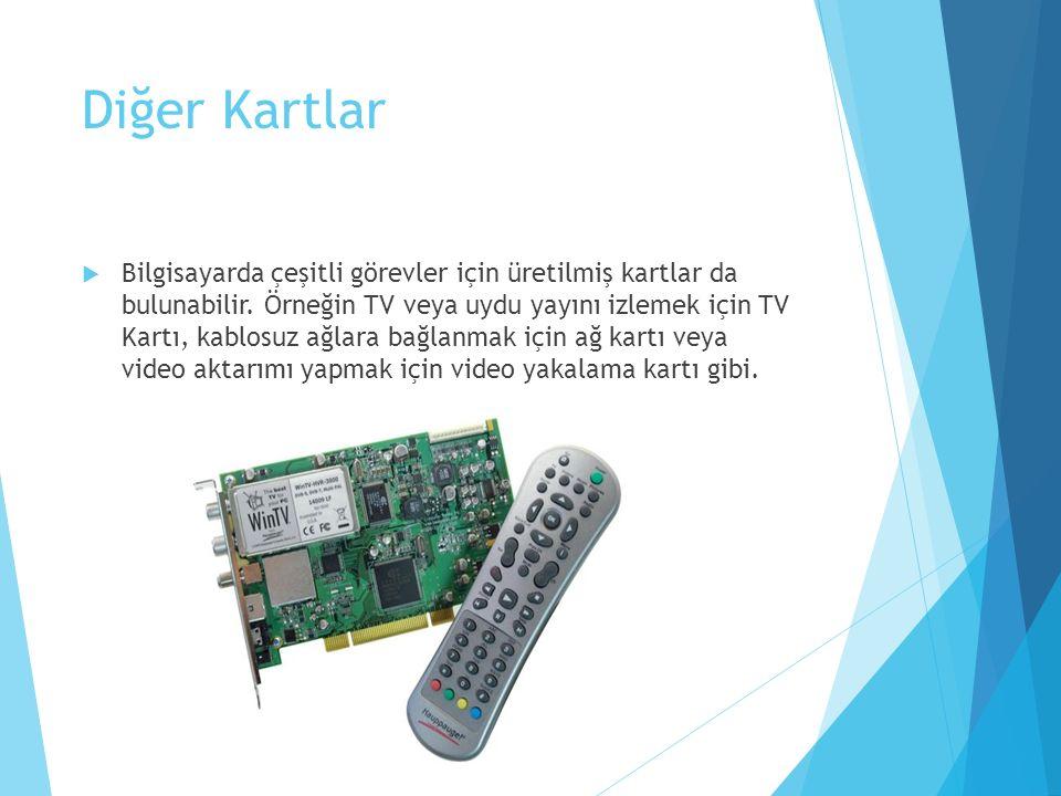 Diğer Kartlar  Bilgisayarda çeşitli görevler için üretilmiş kartlar da bulunabilir. Örneğin TV veya uydu yayını izlemek için TV Kartı, kablosuz ağlar