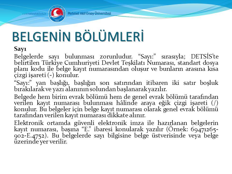"""Sayı Belgelerde sayı bulunması zorunludur. """"Sayı:"""" sırasıyla; DETSİS'te belirtilen Türkiye Cumhuriyeti Devlet Teşkilatı Numarası, standart dosya planı"""