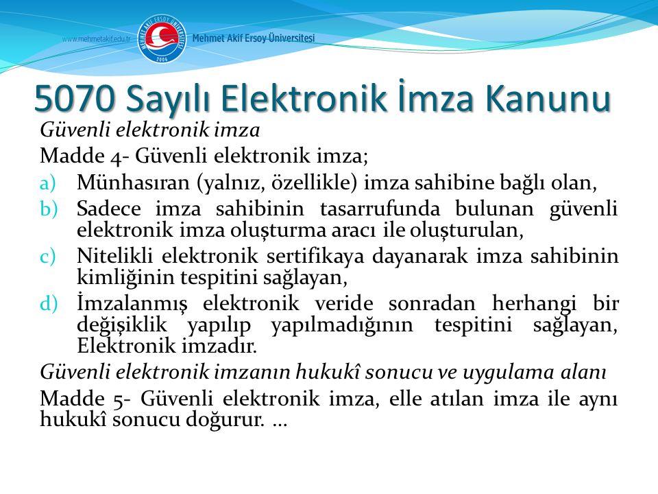 5070 Sayılı Elektronik İmza Kanunu Güvenli elektronik imza Madde 4- Güvenli elektronik imza; a) Münhasıran (yalnız, özellikle) imza sahibine bağlı ola