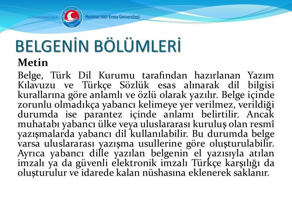 Metin Belge, Türk Dil Kurumu tarafından hazırlanan Yazım Kılavuzu ve Türkçe Sözlük esas alınarak dil bilgisi kurallarına göre anlamlı ve özlü olarak y