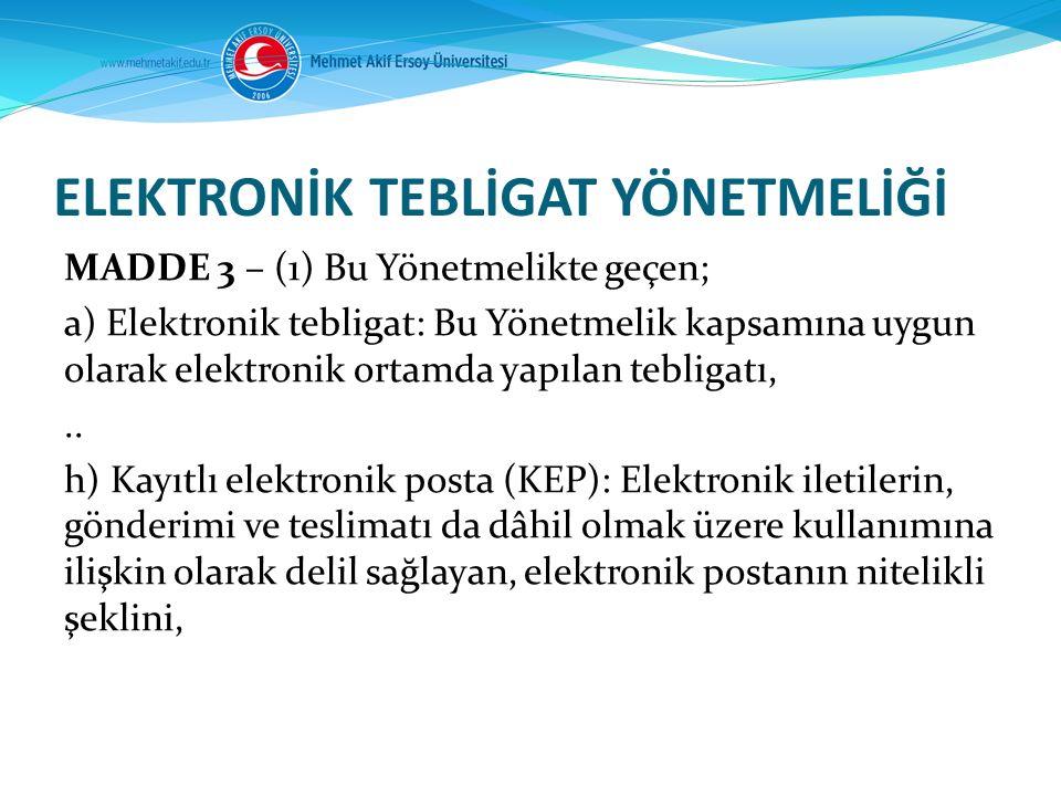 ELEKTRONİK TEBLİGAT YÖNETMELİĞİ MADDE 3 – (1) Bu Yönetmelikte geçen; a) Elektronik tebligat: Bu Yönetmelik kapsamına uygun olarak elektronik ortamda y