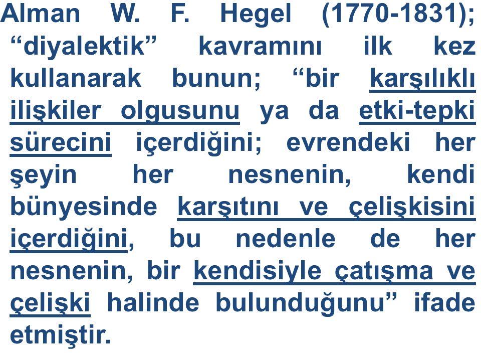 """Alman W. F. Hegel (1770-1831); """"diyalektik"""" kavramını ilk kez kullanarak bunun; """"bir karşılıklı ilişkiler olgusunu ya da etki-tepki sürecini içerdiğin"""