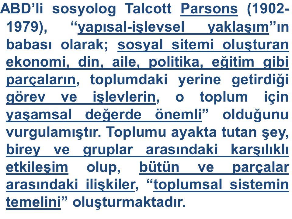 """ABD'li sosyolog Talcott Parsons (1902- 1979), """"yapısal-işlevsel yaklaşım""""ın babası olarak; sosyal sitemi oluşturan ekonomi, din, aile, politika, eğiti"""