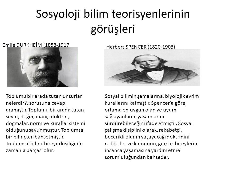 Sosyoloji bilim teorisyenlerinin görüşleri Emile DURKHEİM (1858-1917 Toplumu bir arada tutan unsurlar nelerdir?, sorusuna cevap aramıştır. Toplumu bir
