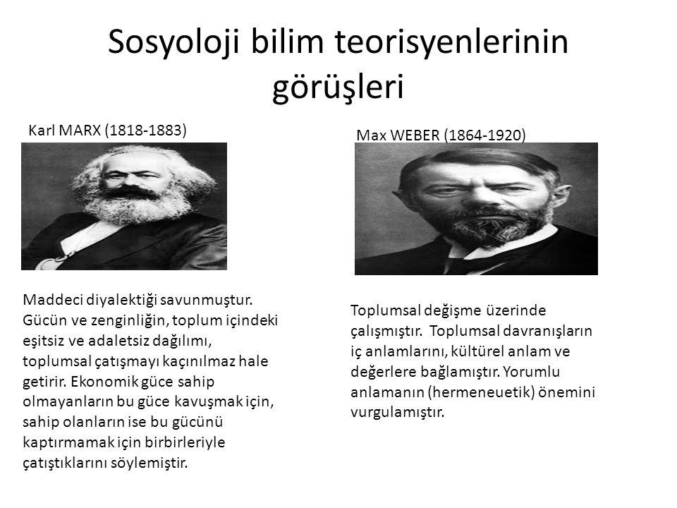 Sosyoloji bilim teorisyenlerinin görüşleri Karl MARX (1818-1883) Maddeci diyalektiği savunmuştur. Gücün ve zenginliğin, toplum içindeki eşitsiz ve ada