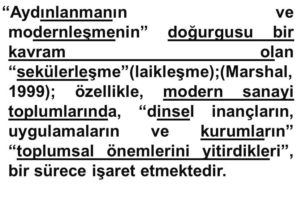 """""""Aydınlanmanın ve modernleşmenin"""" doğurgusu bir kavram olan """"sekülerleşme""""(laikleşme);(Marshal, 1999); özellikle, modern sanayi toplumlarında, """"dinsel"""