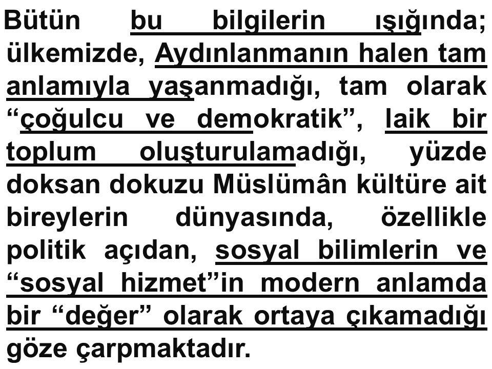 """Bütün bu bilgilerin ışığında; ülkemizde, Aydınlanmanın halen tam anlamıyla yaşanmadığı, tam olarak """"çoğulcu ve demokratik"""", laik bir toplum oluşturula"""