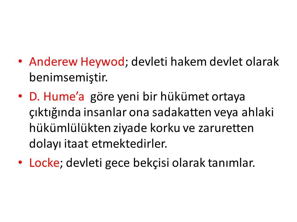 Anderew Heywod; devleti hakem devlet olarak benimsemiştir. D. Hume'a göre yeni bir hükümet ortaya çıktığında insanlar ona sadakatten veya ahlaki hüküm