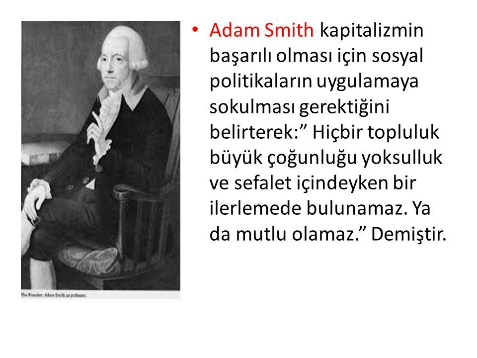 """Adam Smith kapitalizmin başarılı olması için sosyal politikaların uygulamaya sokulması gerektiğini belirterek:"""" Hiçbir topluluk büyük çoğunluğu yoksul"""