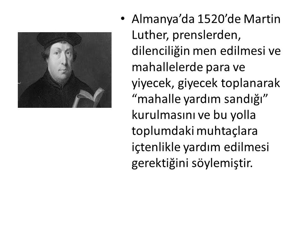 """Almanya'da 1520'de Martin Luther, prenslerden, dilenciliğin men edilmesi ve mahallelerde para ve yiyecek, giyecek toplanarak """"mahalle yardım sandığı"""""""