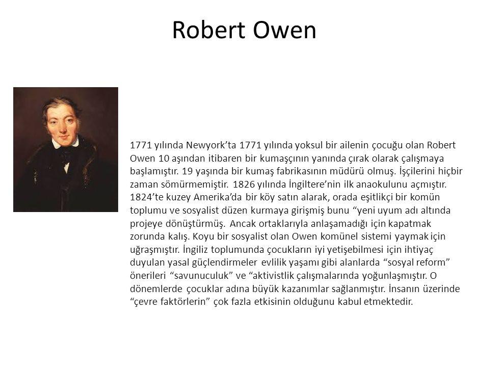 Robert Owen 1771 yılında Newyork'ta 1771 yılında yoksul bir ailenin çocuğu olan Robert Owen 10 aşından itibaren bir kumaşçının yanında çırak olarak ça