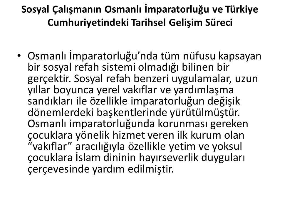 Sosyal Çalışmanın Osmanlı İmparatorluğu ve Türkiye Cumhuriyetindeki Tarihsel Gelişim Süreci Osmanlı İmparatorluğu'nda tüm nüfusu kapsayan bir sosyal r