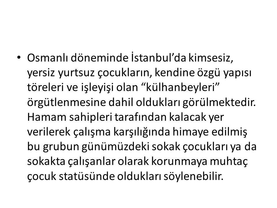 """Osmanlı döneminde İstanbul'da kimsesiz, yersiz yurtsuz çocukların, kendine özgü yapısı töreleri ve işleyişi olan """"külhanbeyleri"""" örgütlenmesine dahil"""