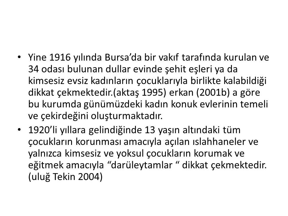 Yine 1916 yılında Bursa'da bir vakıf tarafında kurulan ve 34 odası bulunan dullar evinde şehit eşleri ya da kimsesiz evsiz kadınların çocuklarıyla bir