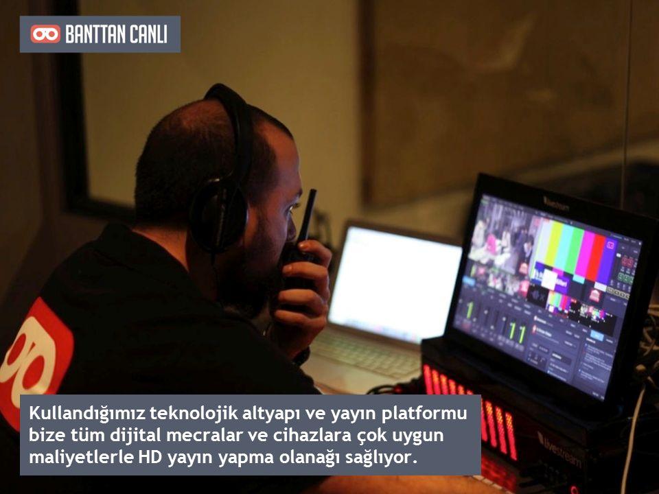 Kullandığımız teknolojik altyapı ve yayın platformu bize tüm dijital mecralar ve cihazlara çok uygun maliyetlerle HD yayın yapma olanağı sağlıyor.